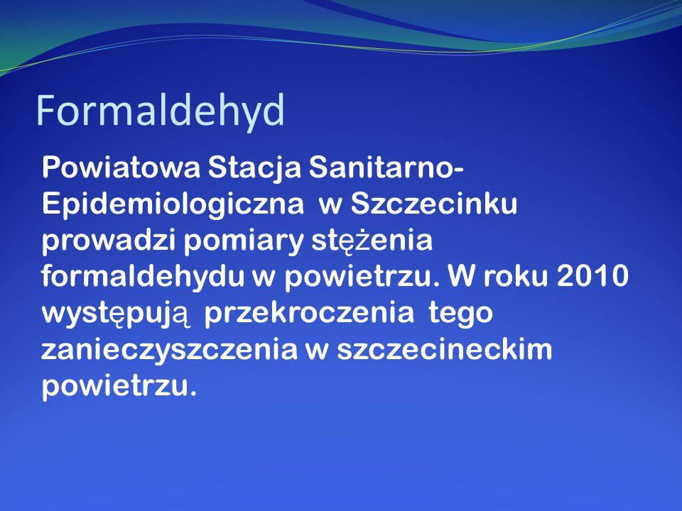 Formaldehyd Powiatowa Stacja Sanitarno- Epidemiologiczna w Szczecinku prowadzi pomiary st ęż enia formaldehydu w powietrzu. W roku 2010 wyst ę puj ą p