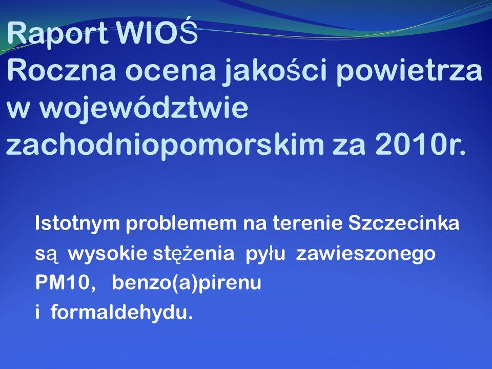Raport WIO Ś Roczna ocena jako ś ci powietrza w województwie zachodniopomorskim za 2010r. Istotnym problemem na terenie Szczecinka s ą wysokie st ęż e
