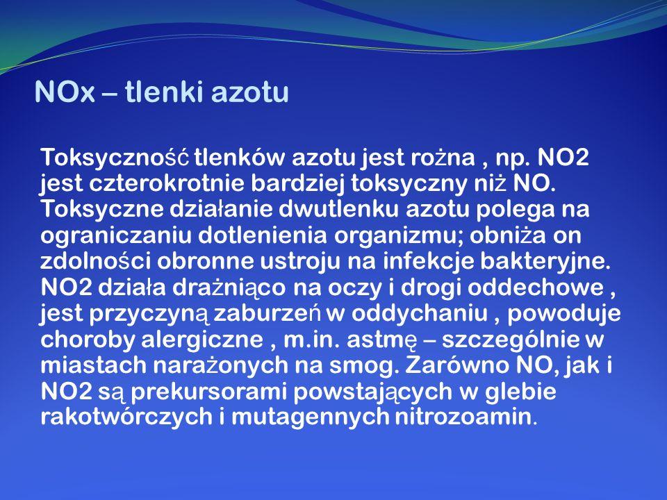 NOx – tlenki azotu Toksyczno ść tlenków azotu jest ro ż na, np. NO2 jest czterokrotnie bardziej toksyczny ni ż NO. Toksyczne dzia ł anie dwutlenku azo