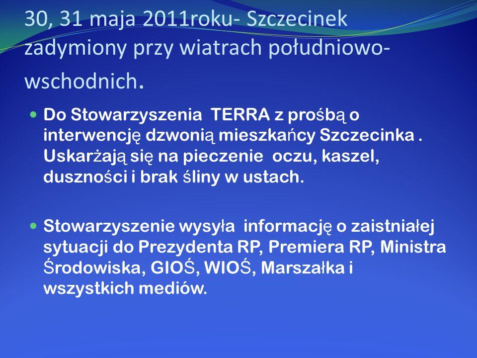 30, 31 maja 2011roku- Szczecinek zadymiony przy wiatrach południowo- wschodnich. Do Stowarzyszenia TERRA z pro ś b ą o interwencj ę dzwoni ą mieszka ń