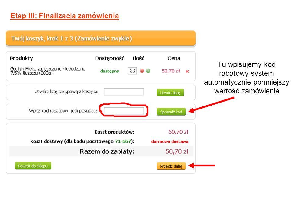 Tu wpisujemy kod rabatowy system automatycznie pomniejszy wartość zamówienia Etap III: Finalizacja zamówienia