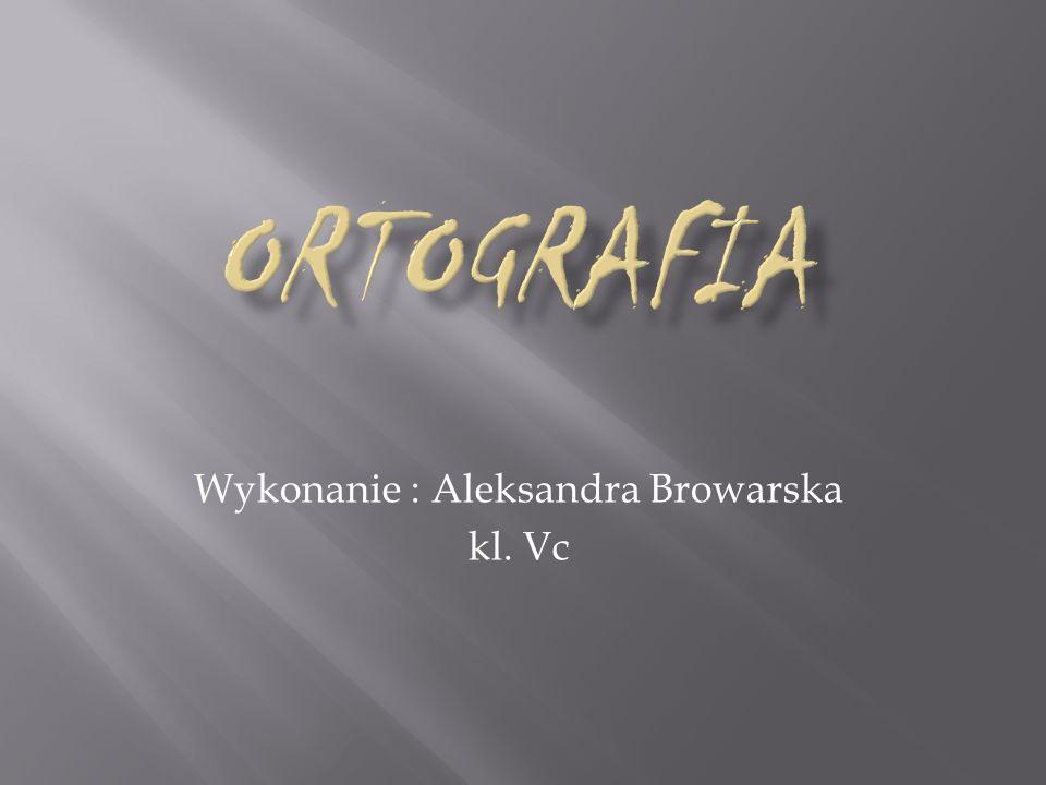 Wykonanie : Aleksandra Browarska kl. Vc