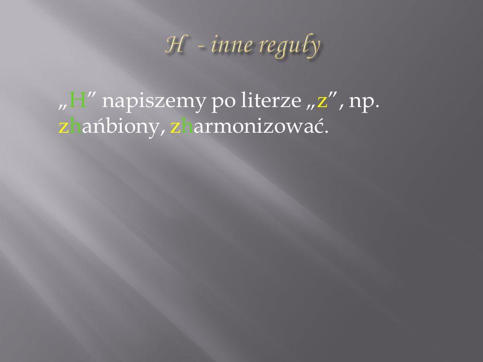 H napiszemy po literze z, np. zhańbiony, zharmonizować.