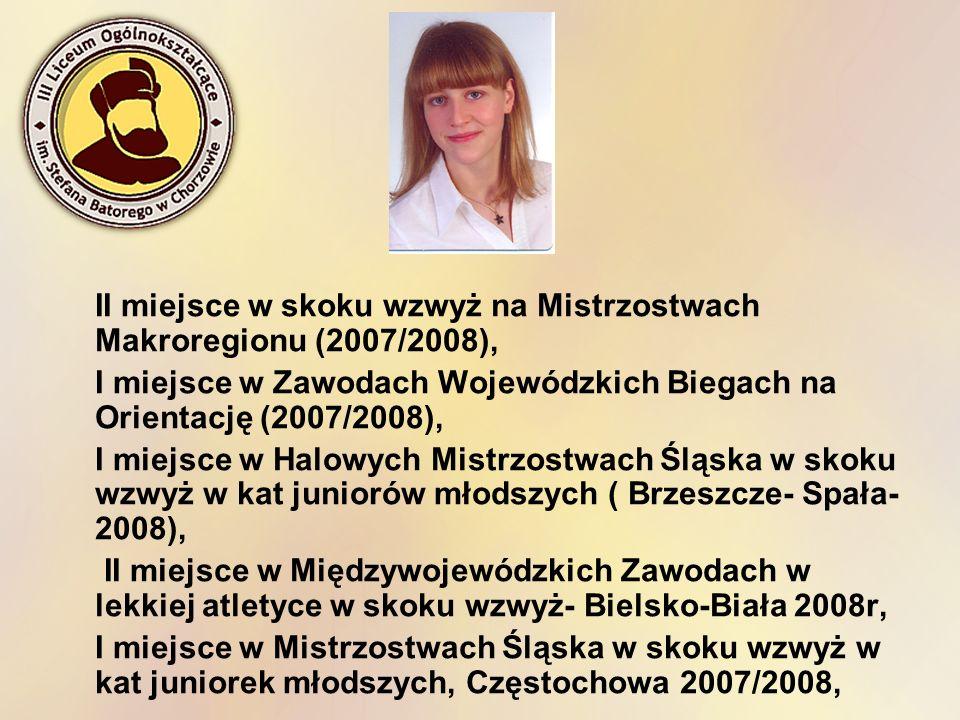 II miejsce w skoku wzwyż na Mistrzostwach Makroregionu (2007/2008), I miejsce w Zawodach Wojewódzkich Biegach na Orientację (2007/2008), I miejsce w H