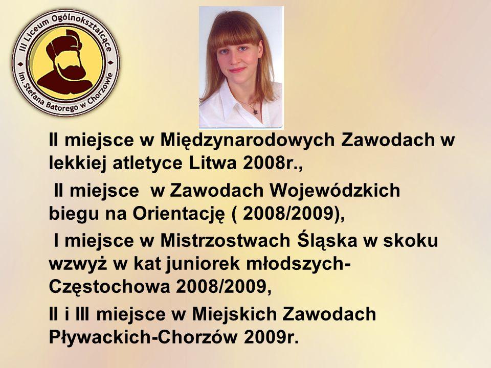 II miejsce w Międzynarodowych Zawodach w lekkiej atletyce Litwa 2008r., II miejsce w Zawodach Wojewódzkich biegu na Orientację ( 2008/2009), I miejsce