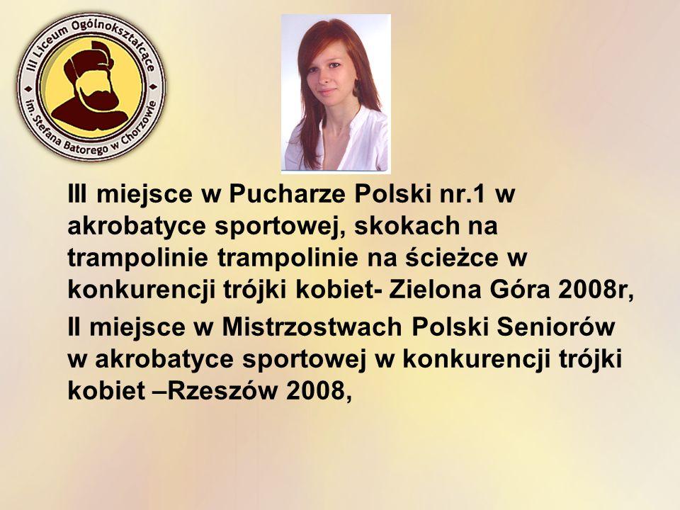 III miejsce w Pucharze Polski nr.1 w akrobatyce sportowej, skokach na trampolinie trampolinie na ścieżce w konkurencji trójki kobiet- Zielona Góra 200