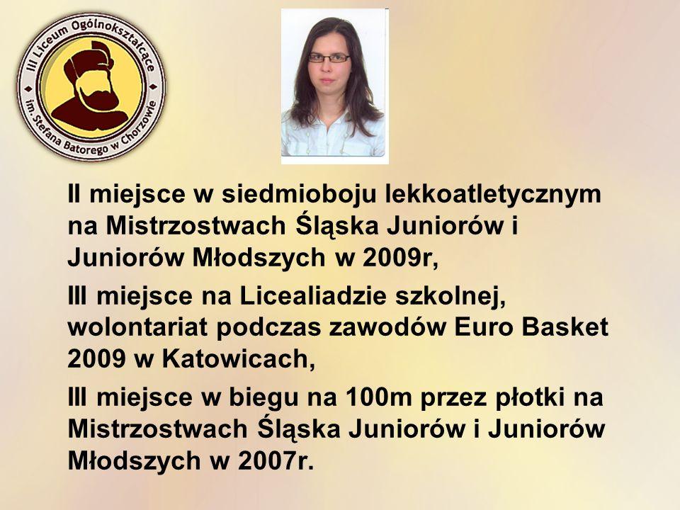 II miejsce w siedmioboju lekkoatletycznym na Mistrzostwach Śląska Juniorów i Juniorów Młodszych w 2009r, III miejsce na Licealiadzie szkolnej, wolonta