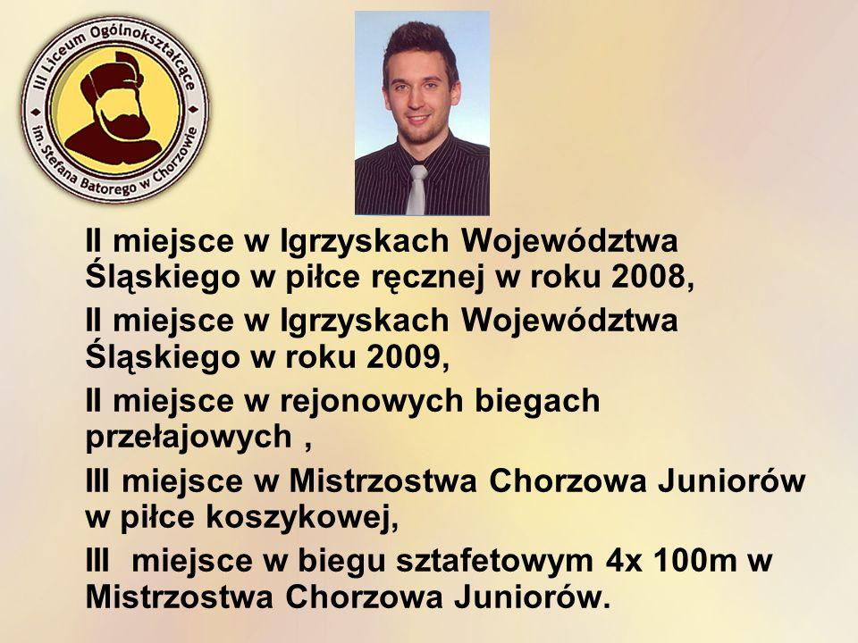 II miejsce w Igrzyskach Województwa Śląskiego w piłce ręcznej w roku 2008, II miejsce w Igrzyskach Województwa Śląskiego w roku 2009, II miejsce w rej