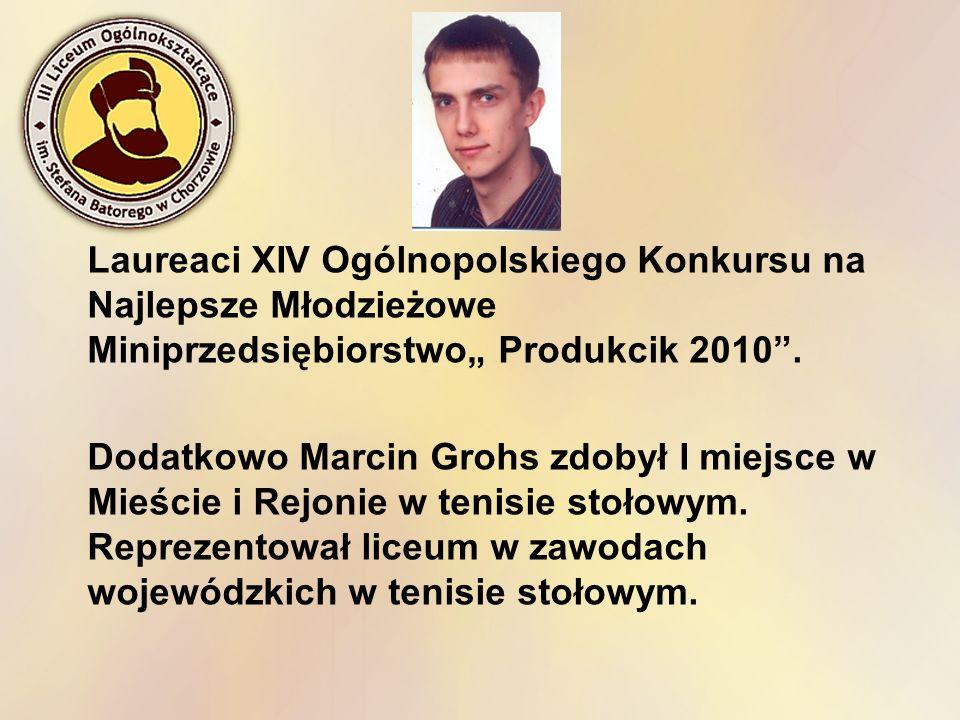 Laureaci XIV Ogólnopolskiego Konkursu na Najlepsze Młodzieżowe Miniprzedsiębiorstwo Produkcik 2010. Dodatkowo Marcin Grohs zdobył I miejsce w Mieście