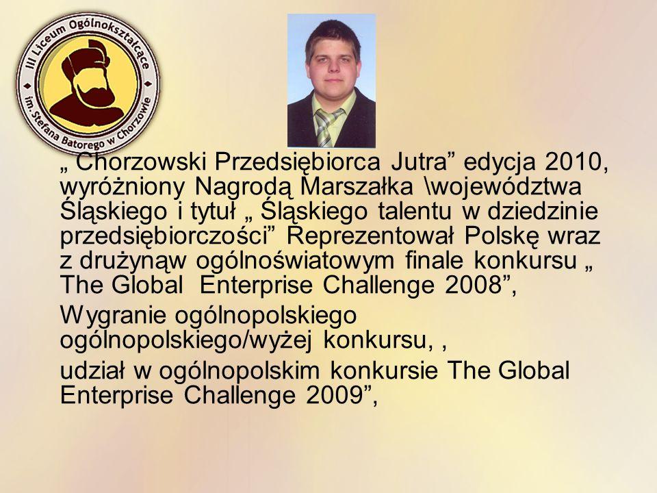 Chorzowski Przedsiębiorca Jutra edycja 2010, wyróżniony Nagrodą Marszałka \województwa Śląskiego i tytuł Śląskiego talentu w dziedzinie przedsiębiorcz