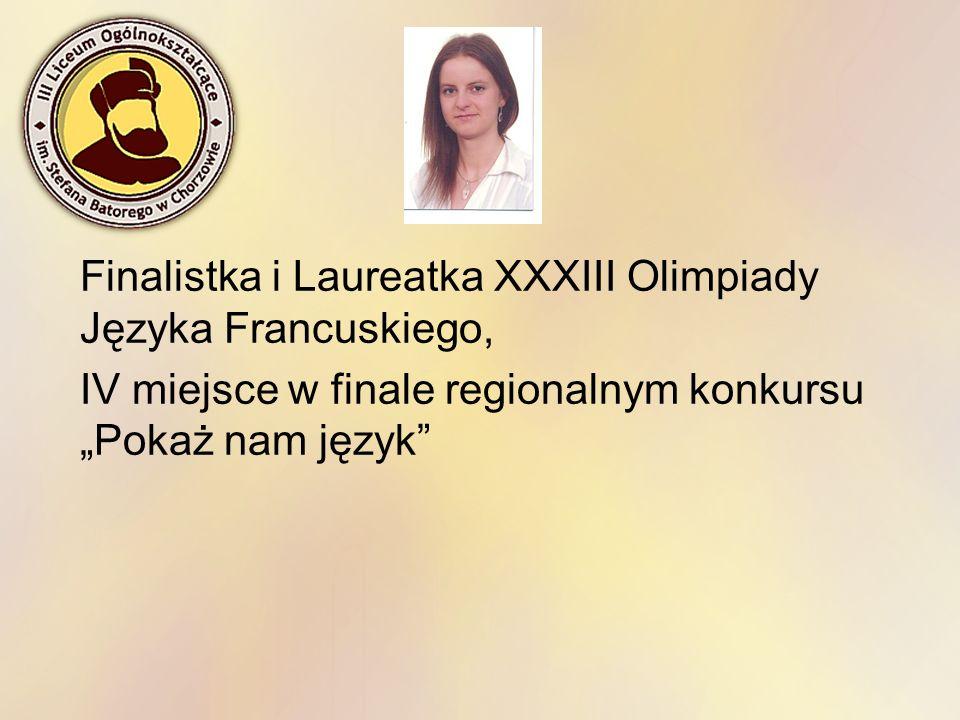 Finalistka i Laureatka XXXIII Olimpiady Języka Francuskiego, IV miejsce w finale regionalnym konkursu Pokaż nam język
