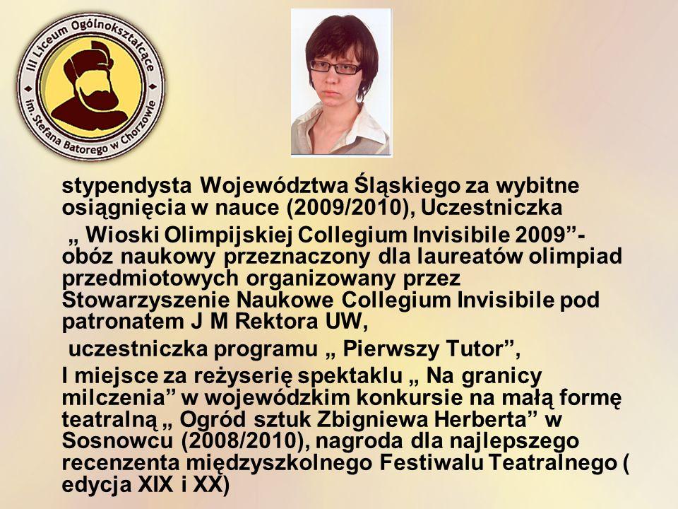 stypendysta Województwa Śląskiego za wybitne osiągnięcia w nauce (2009/2010), Uczestniczka Wioski Olimpijskiej Collegium Invisibile 2009- obóz naukowy