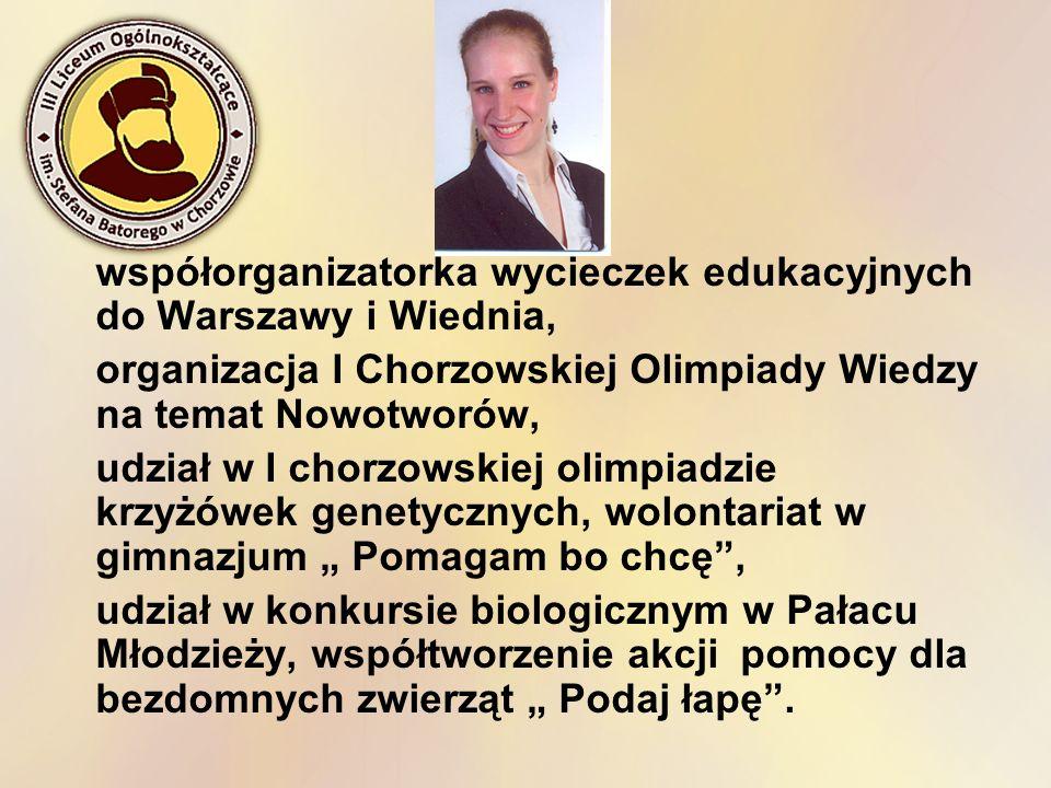 współorganizatorka wycieczek edukacyjnych do Warszawy i Wiednia, organizacja I Chorzowskiej Olimpiady Wiedzy na temat Nowotworów, udział w I chorzowsk