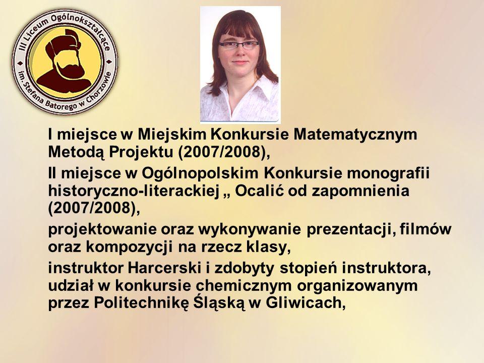 I miejsce w Miejskim Konkursie Matematycznym Metodą Projektu (2007/2008), II miejsce w Ogólnopolskim Konkursie monografii historyczno-literackiej Ocal