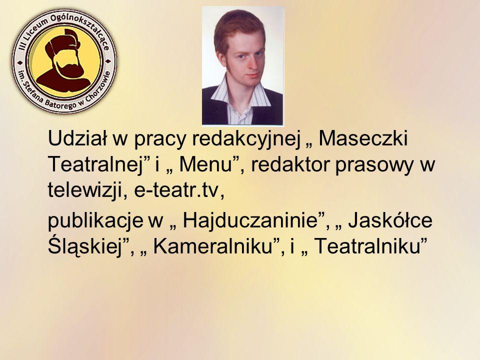 Udział w pracy redakcyjnej Maseczki Teatralnej i Menu, redaktor prasowy w telewizji, e-teatr.tv, publikacje w Hajduczaninie, Jaskółce Śląskiej, Kamera