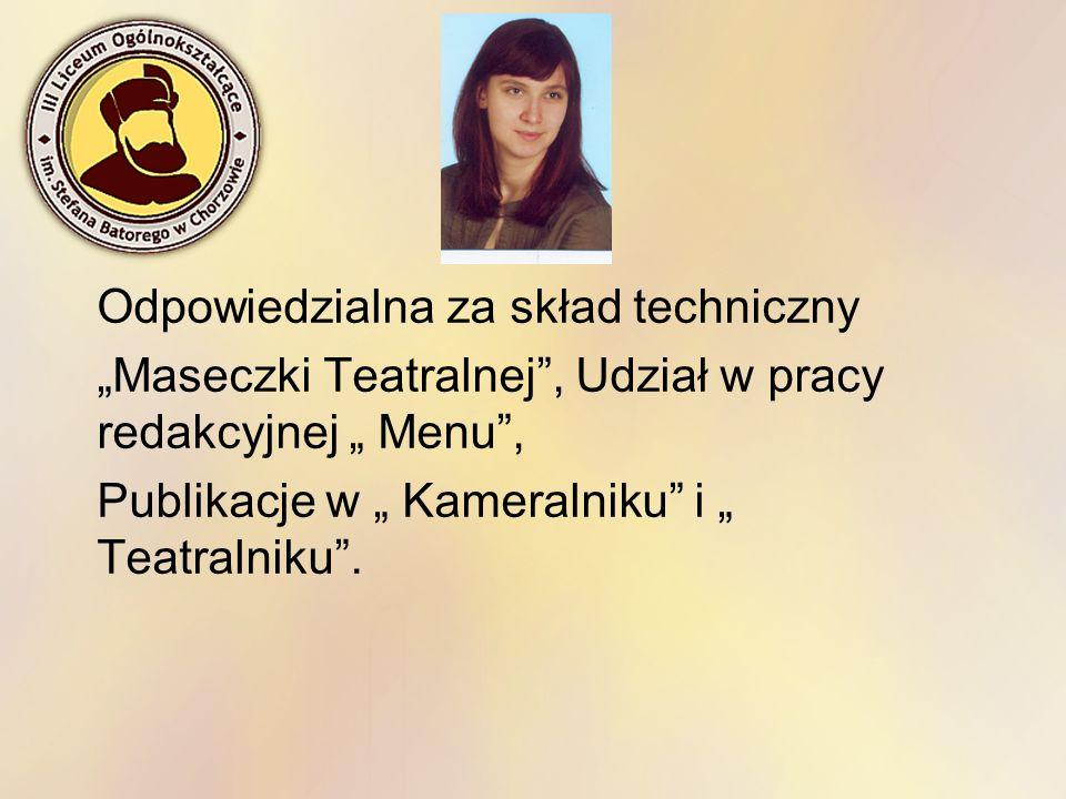 Odpowiedzialna za skład techniczny Maseczki Teatralnej, Udział w pracy redakcyjnej Menu, Publikacje w Kameralniku i Teatralniku.
