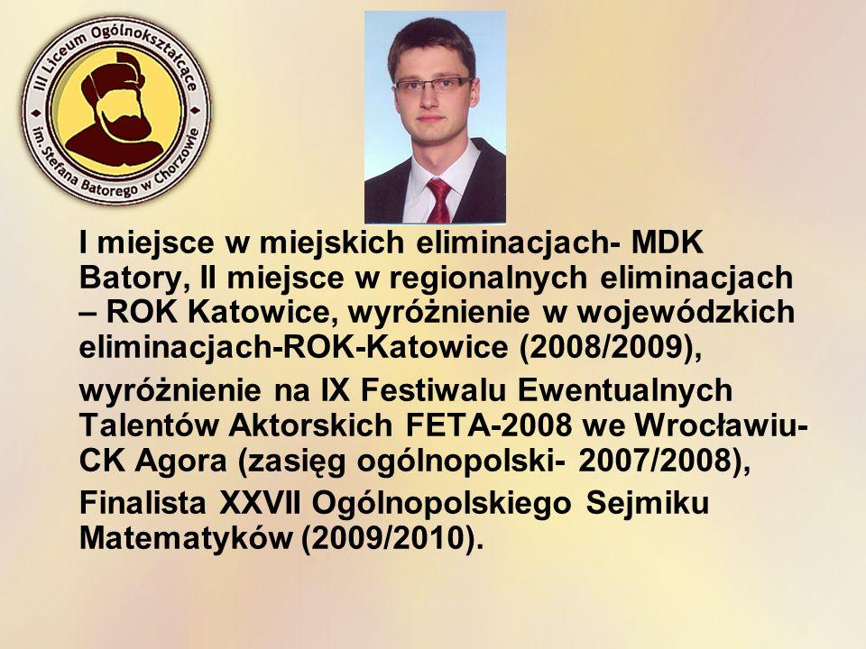 I miejsce w miejskich eliminacjach- MDK Batory, II miejsce w regionalnych eliminacjach – ROK Katowice, wyróżnienie w wojewódzkich eliminacjach-ROK-Kat