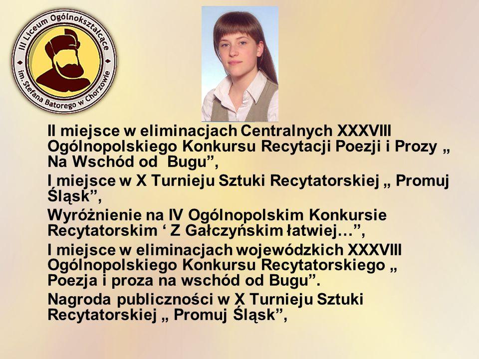 II miejsce w eliminacjach Centralnych XXXVIII Ogólnopolskiego Konkursu Recytacji Poezji i Prozy Na Wschód od Bugu, I miejsce w X Turnieju Sztuki Recyt