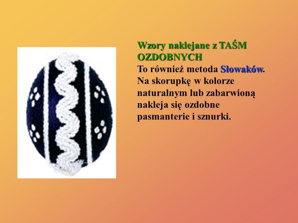 Wzory naklejane z TAŚM OZDOBNYCH Słowaków Wzory naklejane z TAŚM OZDOBNYCH To również metoda Słowaków. Na skorupkę w kolorze naturalnym lub zabarwioną