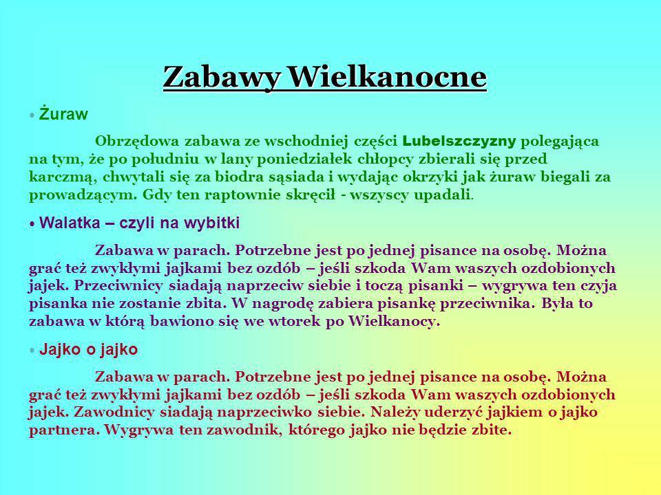 Zabawy Wielkanocne Żuraw Obrzędowa zabawa ze wschodniej części Lubelszczyzny polegająca na tym, że po południu w lany poniedziałek chłopcy zbierali si