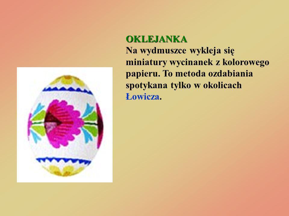 OKLEJANKA OKLEJANKA Na wydmuszce wykleja się miniatury wycinanek z kolorowego papieru. To metoda ozdabiania spotykana tylko w okolicach Łowicza.