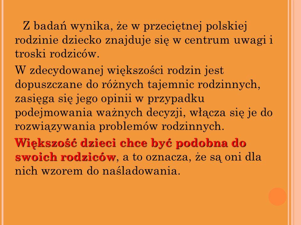 Z badań wynika, że w przeciętnej polskiej rodzinie dziecko znajduje się w centrum uwagi i troski rodziców. W zdecydowanej większości rodzin jest dopus
