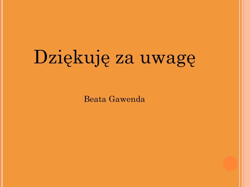 Dziękuję za uwagę Beata Gawenda