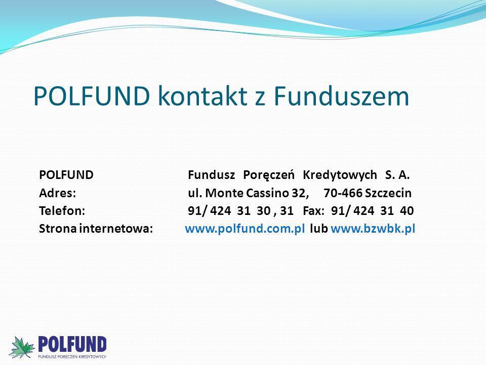 POLFUND kontakt z Funduszem POLFUND Fundusz Poręczeń Kredytowych S. A. Adres: ul. Monte Cassino 32, 70-466 Szczecin Telefon: 91/ 424 31 30, 31 Fax: 91