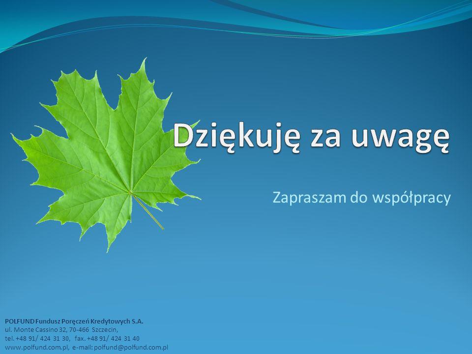 POLFUND Fundusz Poręczeń Kredytowych S.A. ul. Monte Cassino 32, 70-466 Szczecin, tel. +48 91/ 424 31 30, fax. +48 91/ 424 31 40 www.polfund.com.pl, e-