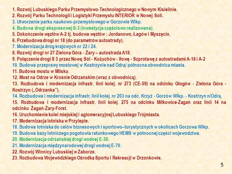 1. Rozwój Lubuskiego Parku Przemysłowo-Technologicznego w Nowym Kisielinie. 2. Rozwój Parku Technologii i Logistyki Przemysłu INTERIOR w Nowej Soli. 3
