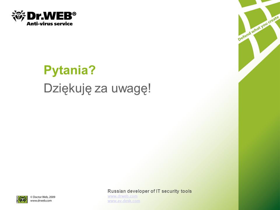 Dr.Web Classic Dr.Web Standard Dr.Web Premium Minimum ochrony antywirusowej Podstawowa ochrona wzmocniona antyspamem Pełna ochrona przed zagrożeniami sieciowymi Stacje: 7/Vista/XP/2000/NT 4.0/ME/98 Serwery: NT/2000/ Server 2003/2008 Stacje: Microsoft Windows 7/Vista/XP/2000 (SP 4) Serwery: NT/2000/ Server 2003/2008 Anti-virus Anti-spy Anti-rootkit Anti-spam HTTP monitor Office control Anti-virus Anti-spy Anti-rootkit Anti-spam HTTP monitor Office control Anti-virus Anti-spy Anti-rootkit Anti-spam HTTP monitor Office control SCC - Pakiety subskrypcji