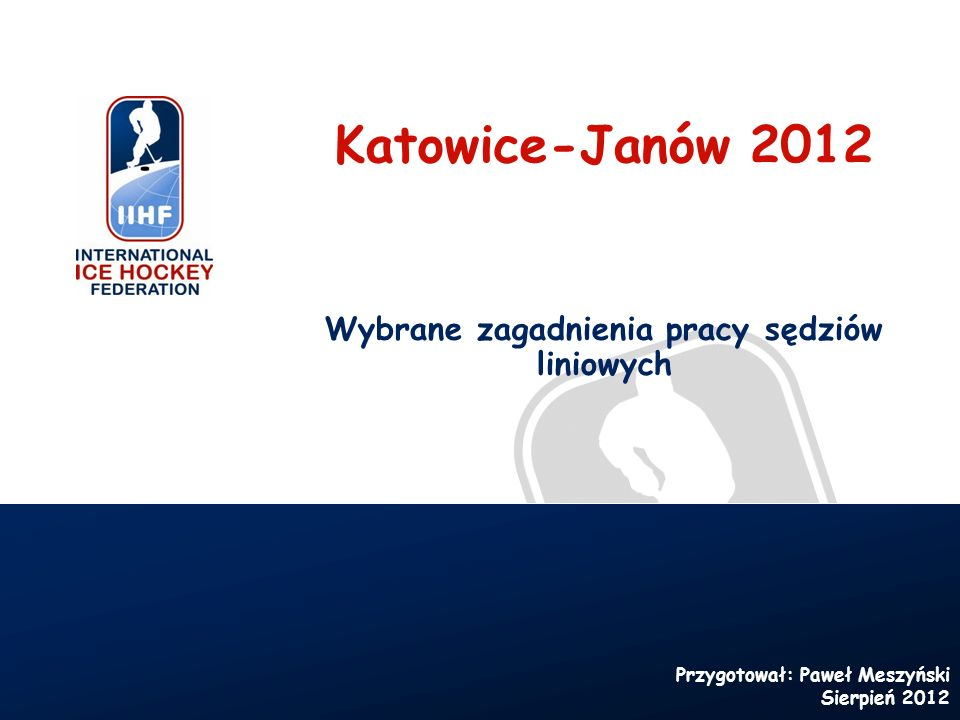Katowice-Janów 2012 Wybrane zagadnienia pracy sędziów liniowych Przygotował: Paweł Meszyński Sierpień 2012
