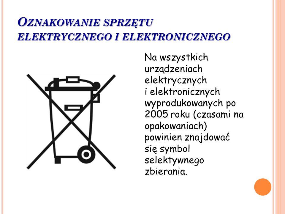 O ZNAKOWANIE SPRZĘTU ELEKTRYCZNEGO I ELEKTRONICZNEGO Na wszystkich urządzeniach elektrycznych i elektronicznych wyprodukowanych po 2005 roku (czasami