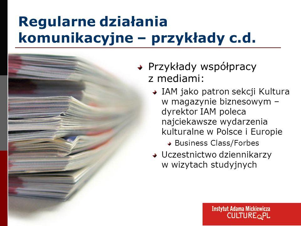 Regularne działania komunikacyjne – przykłady c.d. Przykłady współpracy z mediami: IAM jako patron sekcji Kultura w magazynie biznesowym – dyrektor IA