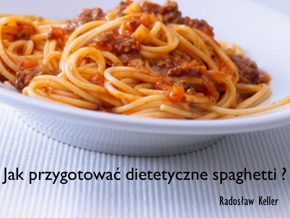 Spaghetti klasyczne vs dietetyczne Czego nam potrzeba .