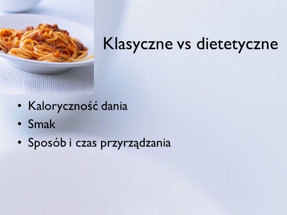Kaloryczność dania Smak Sposób i czas przyrządzania Klasyczne vs dietetyczne