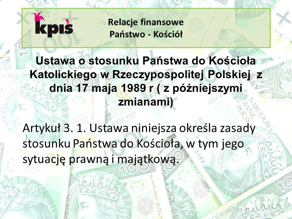 Relacje finansowe Państwo - Kościół Ustawa o stosunku Państwa do Kościoła Katolickiego w Rzeczypospolitej Polskiej z dnia 17 maja 1989 r ( z późniejsz