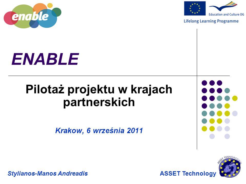 ENABLE Pilotaż projektu w krajach partnerskich Krakow, 6 września 2011 Stylianos-Manos Andreadis ASSET Technology