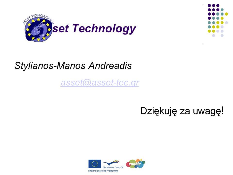 Asset Technology Stylianos-Manos Andreadis asset@asset-tec.gr Dziękuję za uwagę !