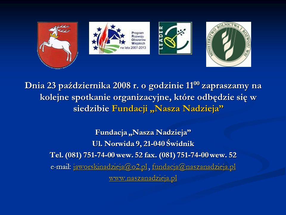 Dnia 23 października 2008 r. o godzinie 11 00 zapraszamy na kolejne spotkanie organizacyjne, które odbędzie się w siedzibie Fundacji Nasza Nadzieja Fu