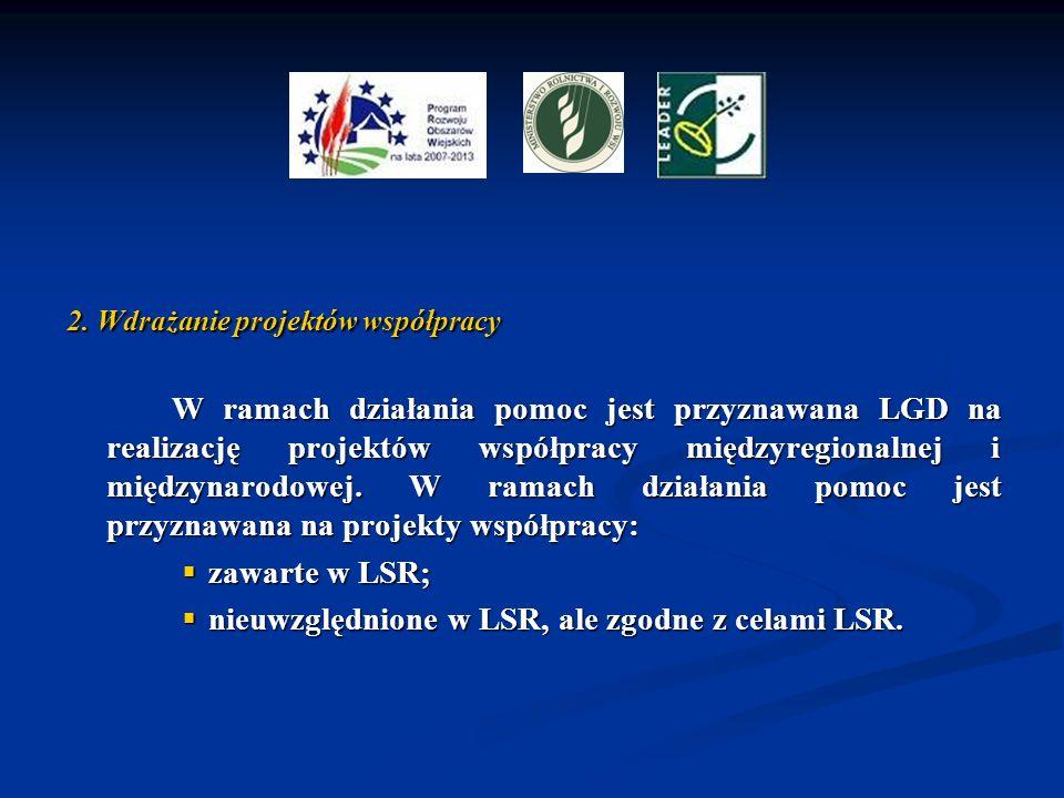2. Wdrażanie projektów współpracy W ramach działania pomoc jest przyznawana LGD na realizację projektów współpracy międzyregionalnej i międzynarodowej