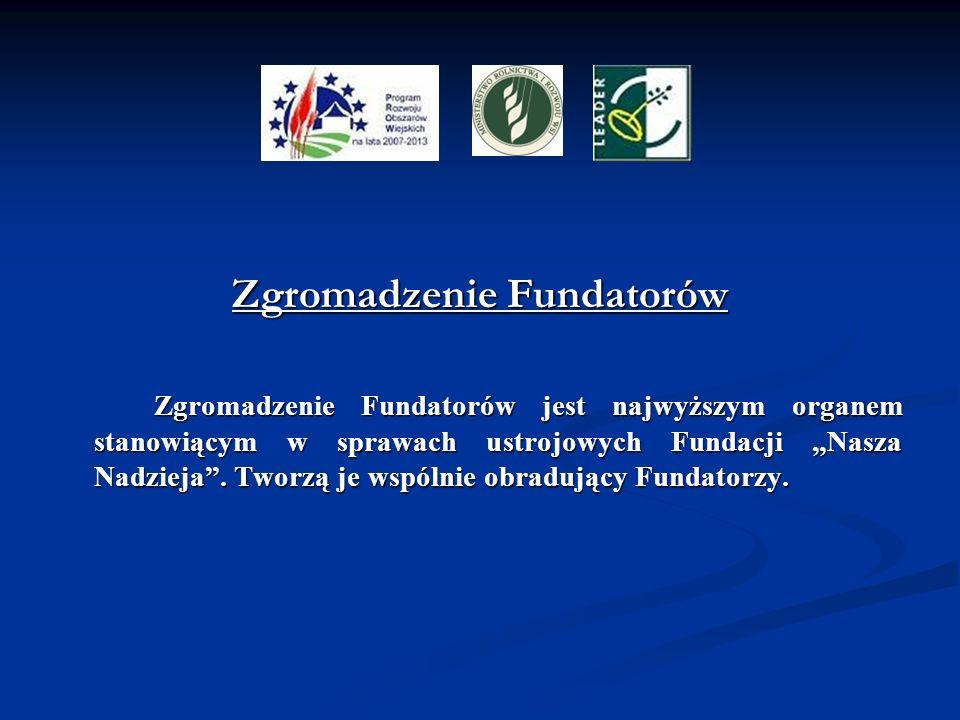 Zgromadzenie Fundatorów Zgromadzenie Fundatorów jest najwyższym organem stanowiącym w sprawach ustrojowych Fundacji Nasza Nadzieja. Tworzą je wspólnie
