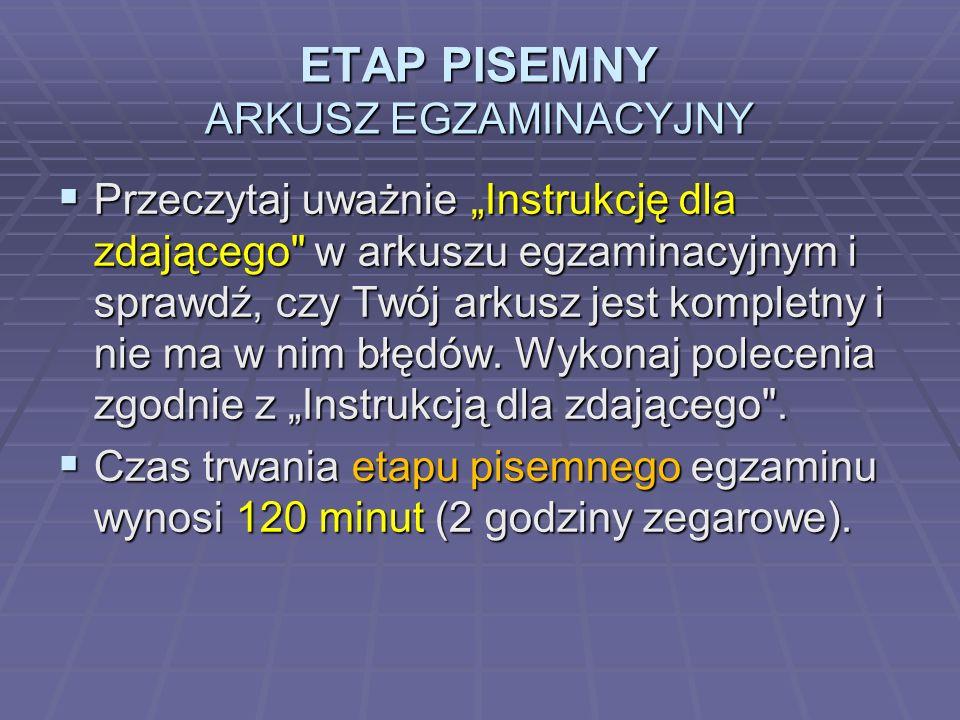ETAP PISEMNY ARKUSZ EGZAMINACYJNY Przeczytaj uważnie Instrukcję dla zdającego w arkuszu egzaminacyjnym i sprawdź, czy Twój arkusz jest kompletny i nie ma w nim błędów.
