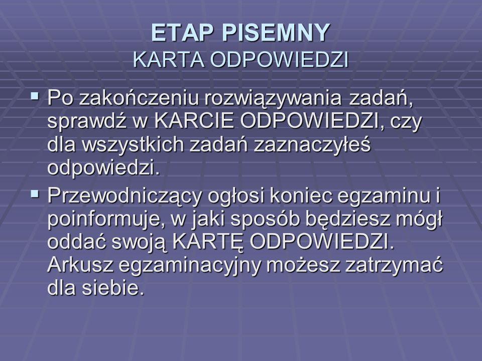 ETAP PISEMNY KARTA ODPOWIEDZI Po zakończeniu rozwiązywania zadań, sprawdź w KARCIE ODPOWIEDZI, czy dla wszystkich zadań zaznaczyłeś odpowiedzi.