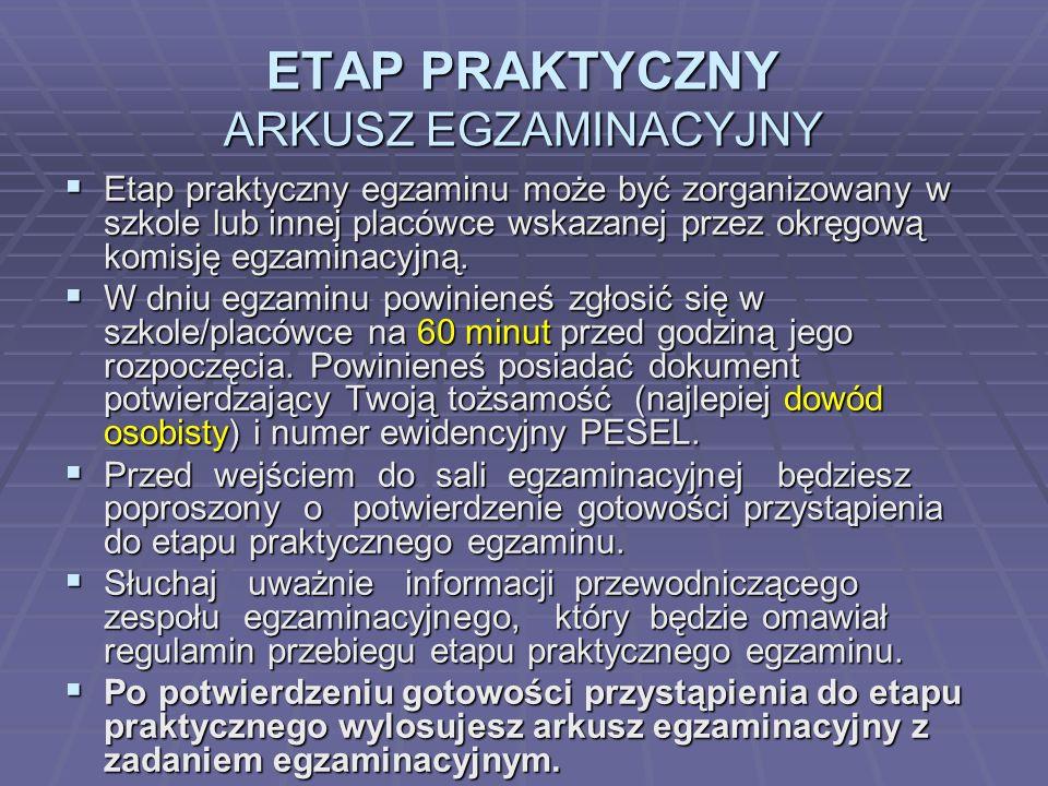 ETAP PRAKTYCZNY ARKUSZ EGZAMINACYJNY Etap praktyczny egzaminu może być zorganizowany w szkole lub innej placówce wskazanej przez okręgową komisję egzaminacyjną.