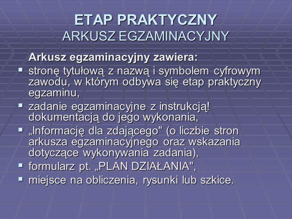 ETAP PRAKTYCZNY ARKUSZ EGZAMINACYJNY Arkusz egzaminacyjny zawiera: stronę tytułową z nazwą i symbolem cyfrowym zawodu, w którym odbywa się etap praktyczny egzaminu, stronę tytułową z nazwą i symbolem cyfrowym zawodu, w którym odbywa się etap praktyczny egzaminu, zadanie egzaminacyjne z instrukcją.