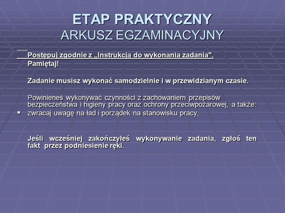 ETAP PRAKTYCZNY ARKUSZ EGZAMINACYJNY Postępuj zgodnie z Instrukcją do wykonania zadania .