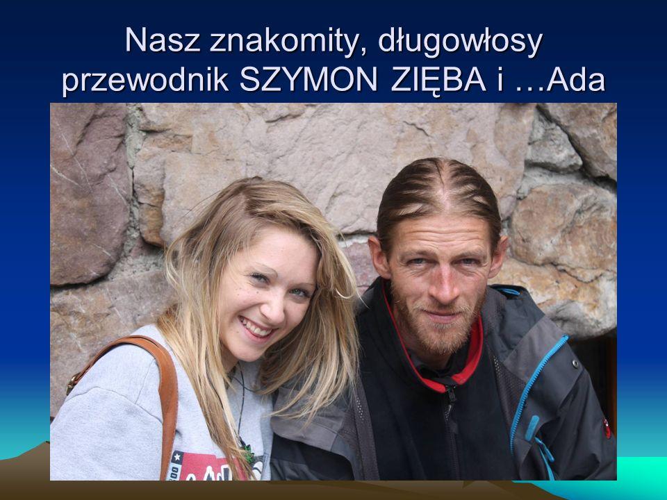 Nasz znakomity, długowłosy przewodnik SZYMON ZIĘBA i …Ada