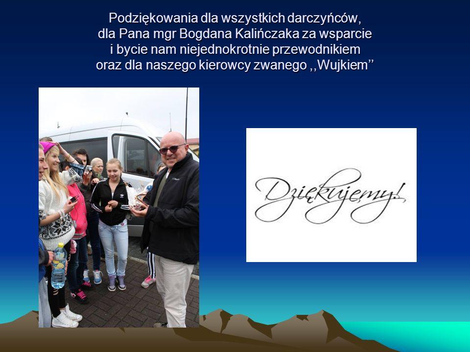 Podziękowania dla wszystkich darczyńców, dla Pana mgr Bogdana Kalińczaka za wsparcie i bycie nam niejednokrotnie przewodnikiem oraz dla naszego kierow