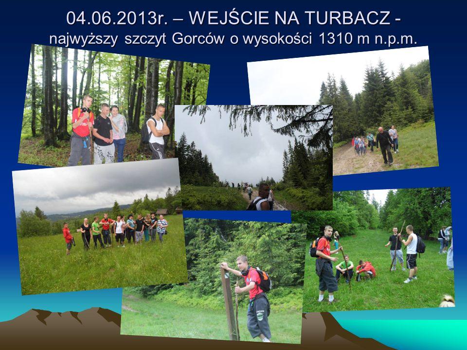 04.06.2013r. – WEJŚCIE NA TURBACZ - najwyższy szczyt Gorców o wysokości 1310 m n.p.m.